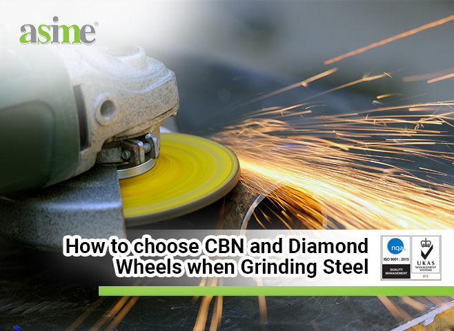 How to choose CBN and Diamond Wheel when Grinding Steel