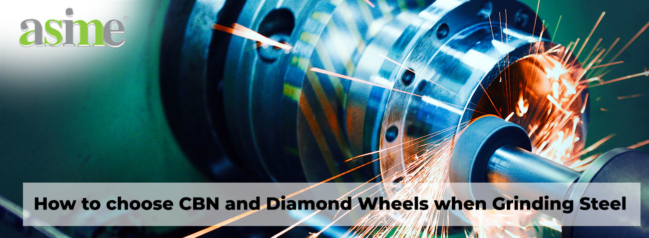 features-How-to-choose-CBN-and-Diamond-Wheels-when-Grinding-Steel