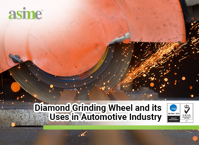 Diamond Grinding Wheel and its Uses in Automotive Industry