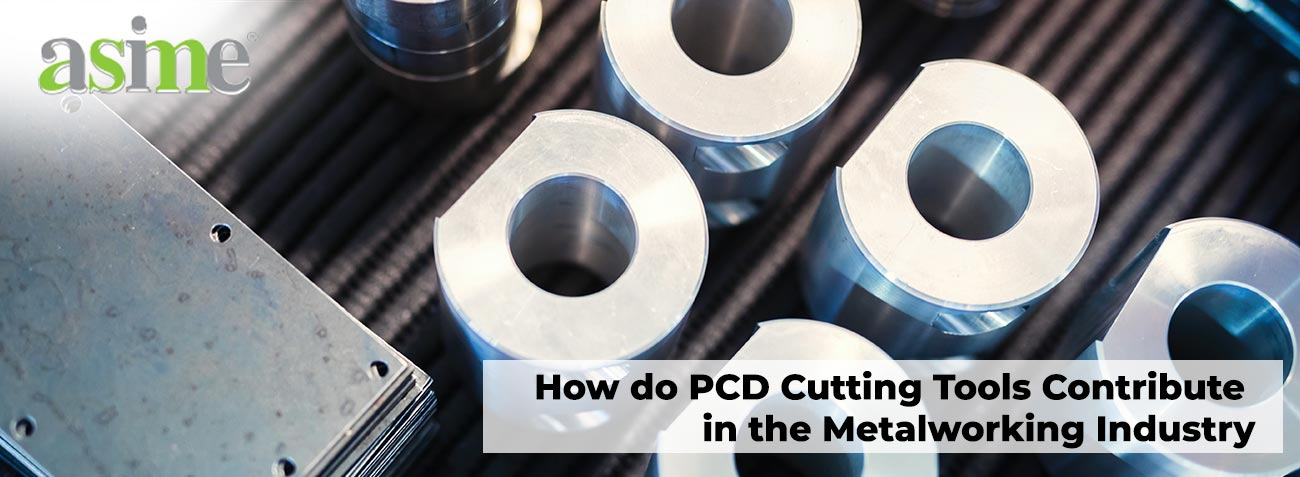 how do pcd cutting tools contribute in the metalworking industry