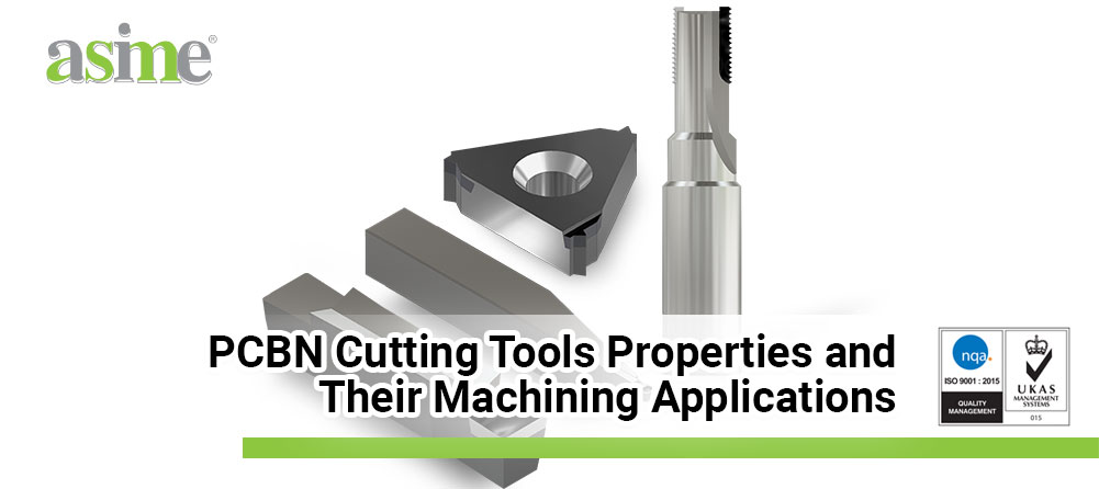 PCBN Cutting Tools Properties and Their Machining Applications